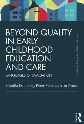 Beyond Quality in Early Childhood Education and Care By Moss, Peter/ Dahlberg, Gunilla/ Pence, Alan